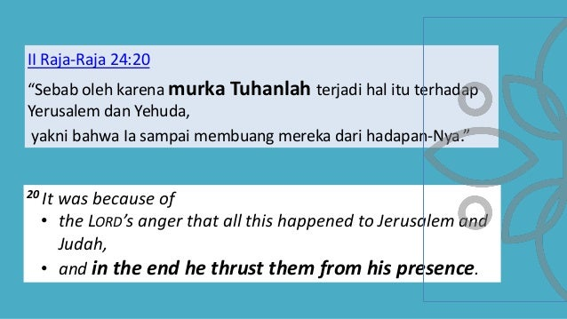 """II Raja-Raja 24:20 """"Sebab oleh karena murka Tuhanlah terjadi hal itu terhadap Yerusalem dan Yehuda, yakni bahwa Ia sampai ..."""