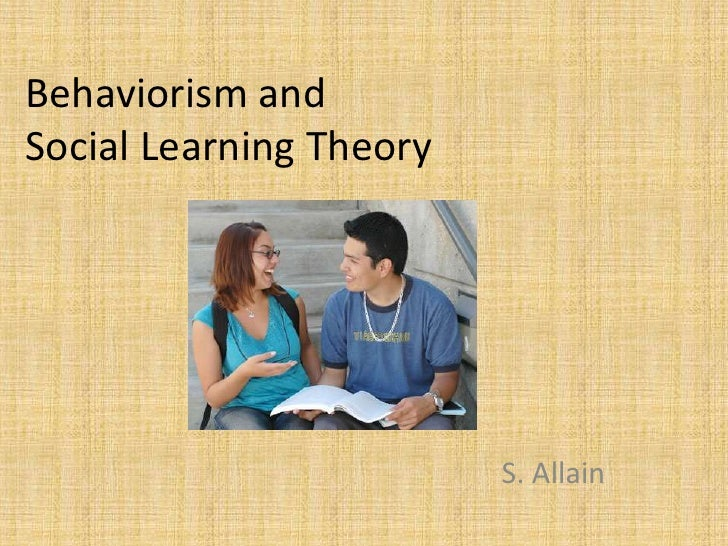 Behaviorism andSocial Learning Theory<br />S. Allain<br />