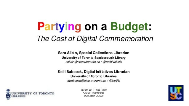 Partying on a Budget: The Cost of Digital Commemoration Sara Allain, Special Collections Librarian University of Toronto S...
