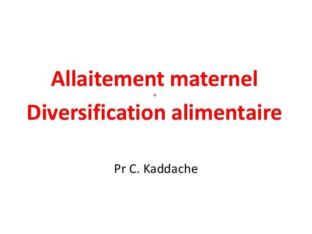 Allaitement maternelaDiversification alimentairePr C. Kaddache