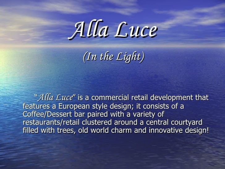 """Alla Luce (In the Light) """" Alla Luce """" is a commercial retail development that features a European style design; it consis..."""