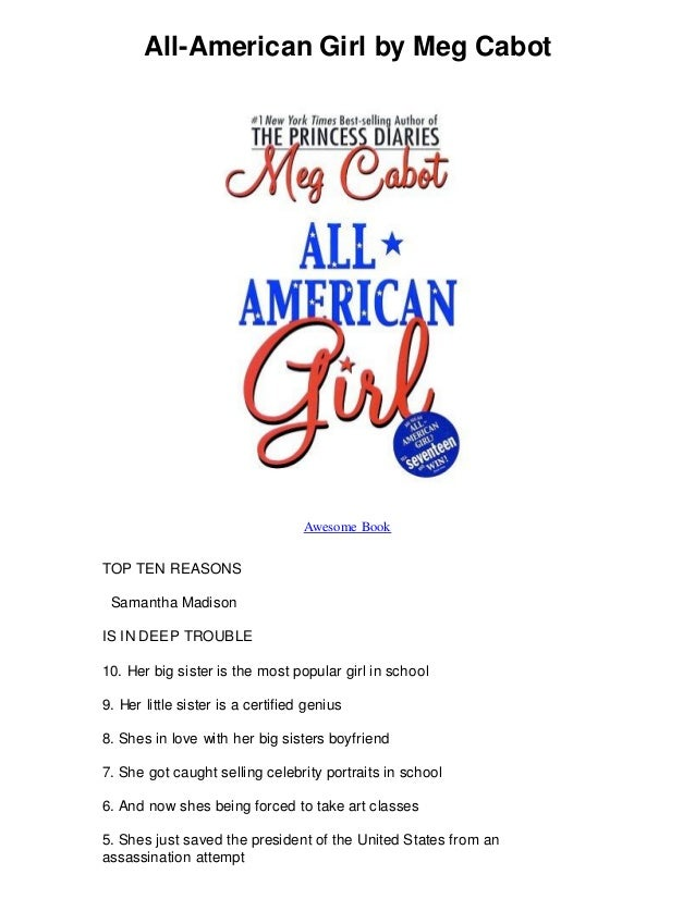 All-American Girl by Meg Cabot Awesome Book TOP TEN REASONS Samantha Madison IS IN DEEP TROUBLE 10. Her big sister is the ...
