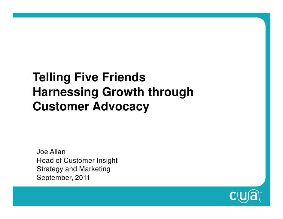 Telling Five FriendsHarnessing Growth throughCustomer AdvocacyJoe AllanHead of Customer InsightStrategy and MarketingSepte...