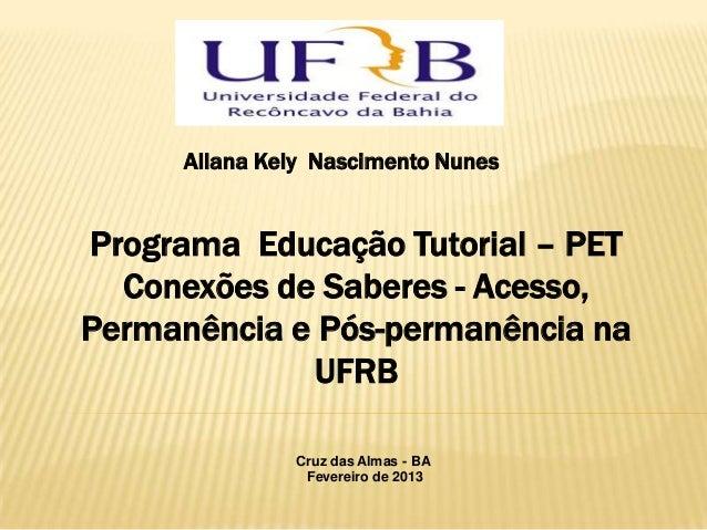 Allana Kely Nascimento NunesPrograma Educação Tutorial – PET  Conexões de Saberes - Acesso,Permanência e Pós-permanência n...
