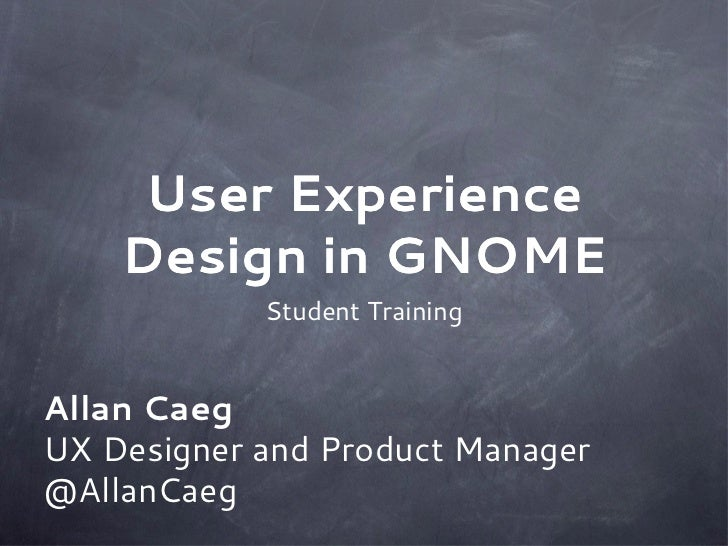 User Experience    Design in GNOME            Student TrainingAllan CaegUX Designer and Product Manager@AllanCaeg