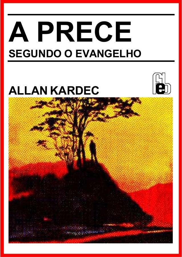 A PRECE SEGUNDO O EVANGELHO  ALLAN KARDEC