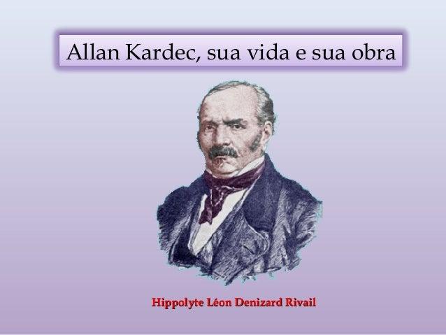 Allan Kardec, sua vida e sua obra Hippolyte Léon Denizard RivailHippolyte Léon Denizard Rivail