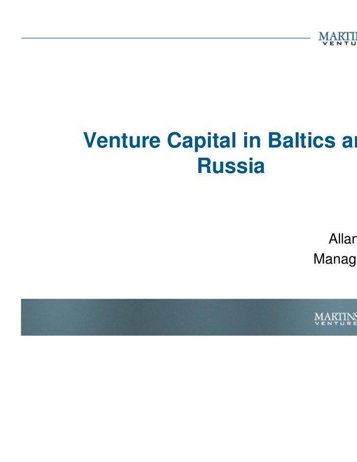Venture Capital in Baltics and          Russia                        Allan Martinson                       Managing Partn...