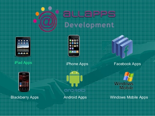 iPad Apps iPhone Apps Facebook AppsBlackberry Apps Android Apps Windows Mobile Apps