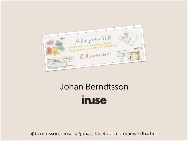 Johan Berndtsson  @berndtsson, inuse.se/johan, facebook.com/anvandbarhet