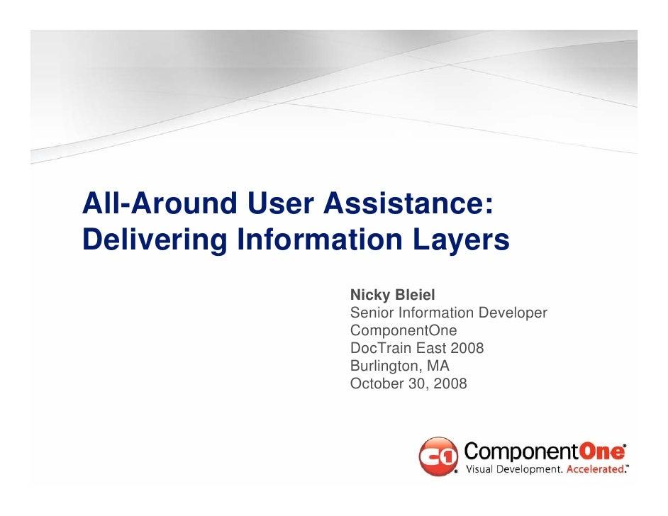 All-Around User Assistance: Delivering Information Layers                   Nicky Bleiel                   Senior Informat...