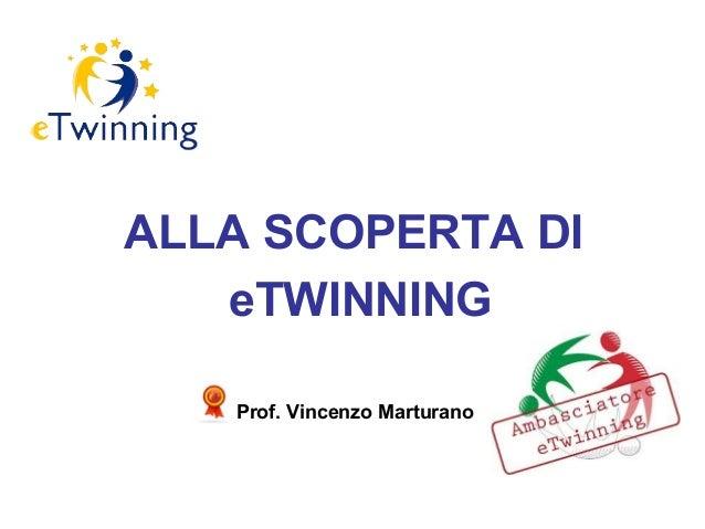ALLA SCOPERTA DIeTWINNINGProf. Vincenzo Marturano
