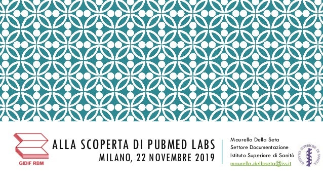 ALLA SCOPERTA DI PUBMED LABS MILANO, 22 NOVEMBRE 2019 Maurella Della Seta Settore Documentazione Istituto Superiore di San...