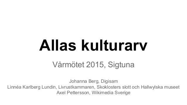 Allas kulturarv Vårmötet 2015, Sigtuna Johanna Berg, Digisam Linnéa Karlberg Lundin, Livrustkammaren, Skoklosters slott oc...