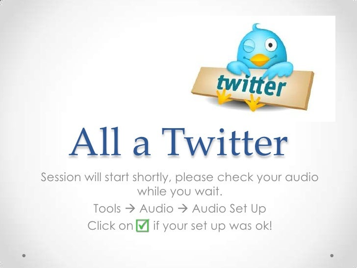 All a Twitter<br />Session will start shortly, please check your audio while you wait.<br />Tools  Audio  Audio Set Up<b...