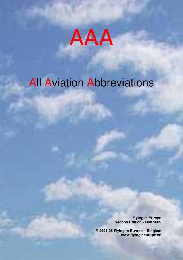 AAA (All Aviation Abbreviations) www.flyingineurope.be  AAA All Aviation Abbreviations  Flying In Europe Second Edition - ...