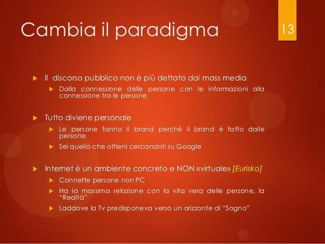 Cambia il paradigma                                                    13    Il discorso pubblico non è più dettato dai m...