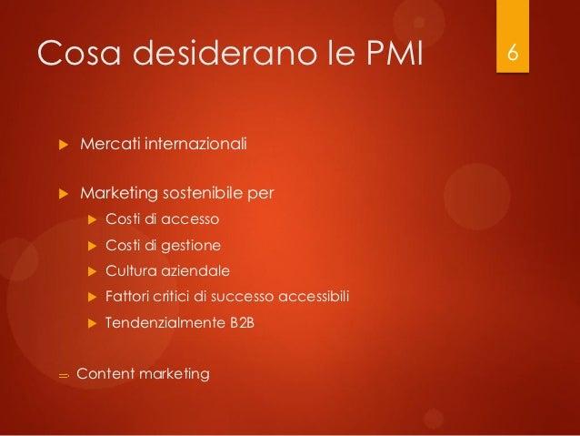 Cosa desiderano le PMI                              6    Mercati internazionali    Marketing sostenibile per         Co...
