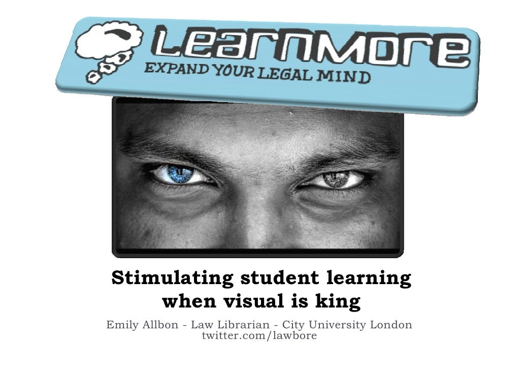 Stimulating student learning    when visual is kingEmily Allbon - Law Librarian - City University London                 t...