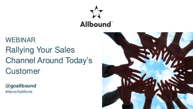 WEBINAR Rallying Your Sales Channel Around Today's Customer @goallbound #NeverSellAlone