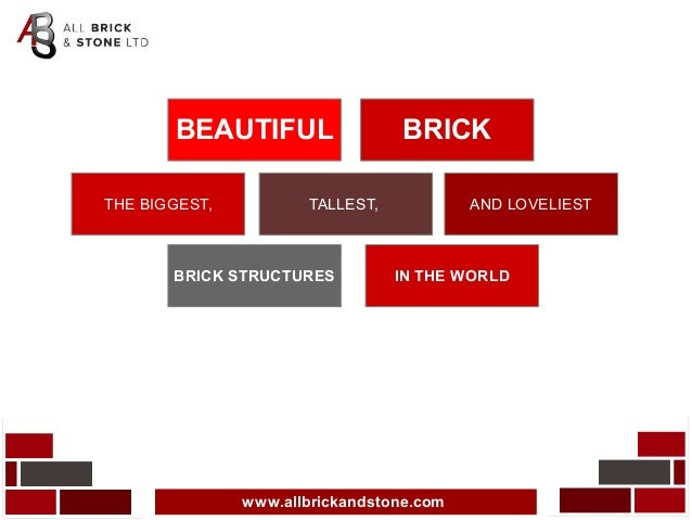 www.allbrickandstone.com TALLEST,THE BIGGEST, AND LOVELIEST BEAUTIFUL BRICK BRICK STRUCTURES IN THE WORLD