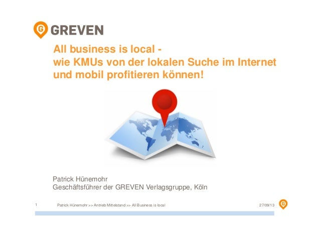 27/09/13Patrick Hünemohr >> Antrieb Mittelstand >> All Business is local1 All business is local - wie KMUs von der lokalen...