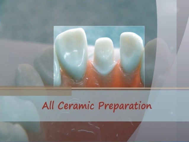 Today: we will talk about all ceramic crown preparation.
