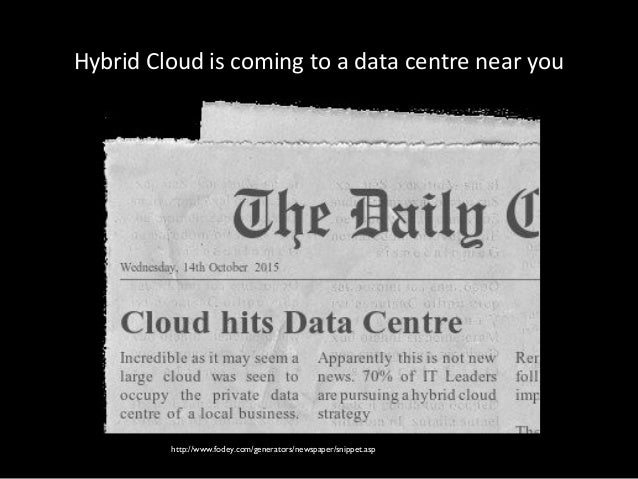 70% of IT Leaders are pursuing a hybrid cloud strategy http://www.fodey.com/generators/newspaper/snippet.asp Hybrid Cloud ...