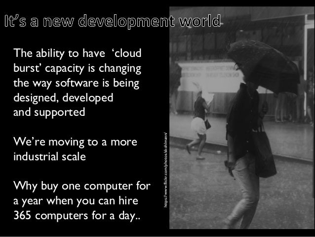 https://www.flickr.com/photos/skohlmann/ The ability to have 'cloud burst' capacity is changing the way software is being ...