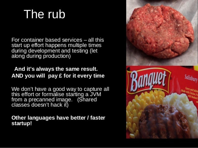 The rub For container based services – all this start up effort happens multiple times during development and testing (let...