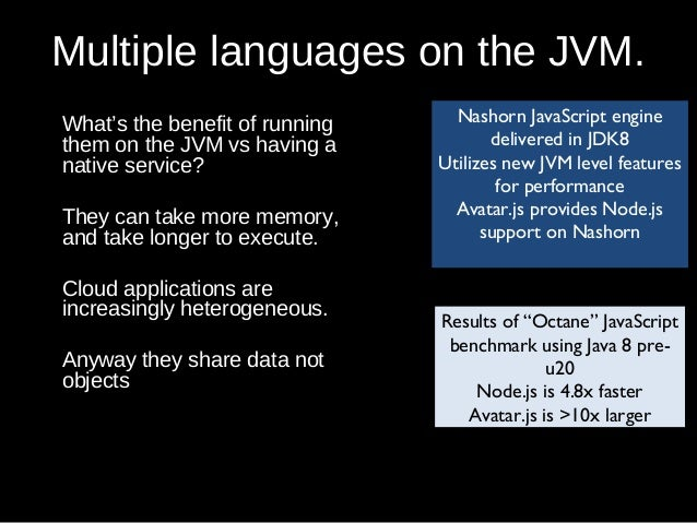 Multiple languages on the JVM. What's the benefit of running them on the JVM vs having a native service? They can take mor...