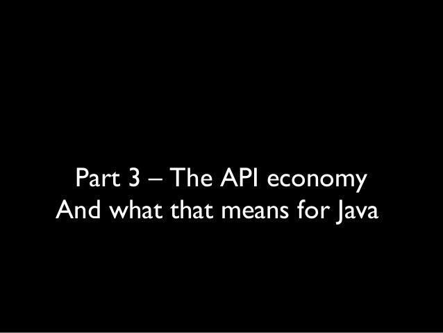 Part 3 – The API economy And what that means for Java