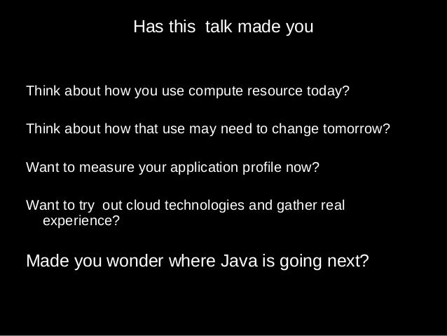 Has this talk made you Think about how you use compute resource today? Think about how that use may need to change tomorro...