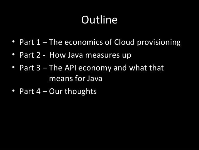 Outline • Part 1 – The economics of Cloud provisioning • Part 2 - How Java measures up • Part 3 – The API economy and what...