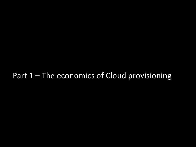 Part 1 – The economics of Cloud provisioning