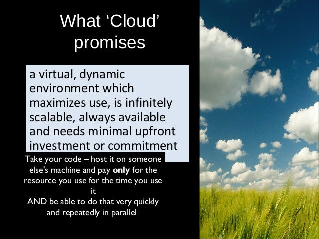 What 'Cloud' promises a virtual, dynamic environment which maximizes use, is infinitely scalable, always available and nee...