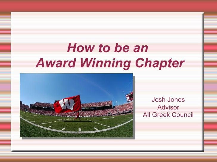 How to be an Award Winning Chapter                     Josh Jones                      Advisor                All Greek Co...