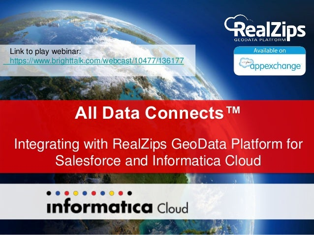 All Data Connects™ Integrating with RealZips GeoData Platform for Salesforce and Informatica Cloud Link to play webinar: h...