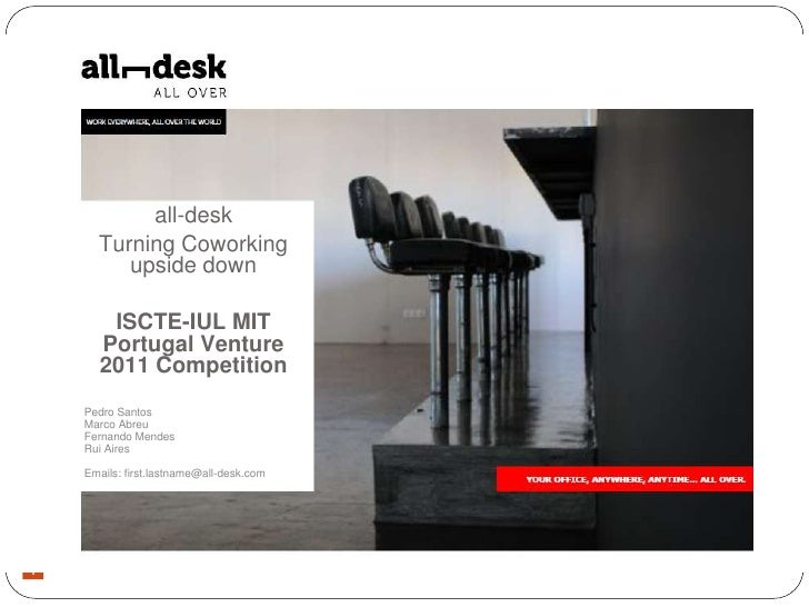 all-desk      Turning Coworking         upside down       ISCTE-IUL MIT      Portugal Venture      2011 Competition    Ped...