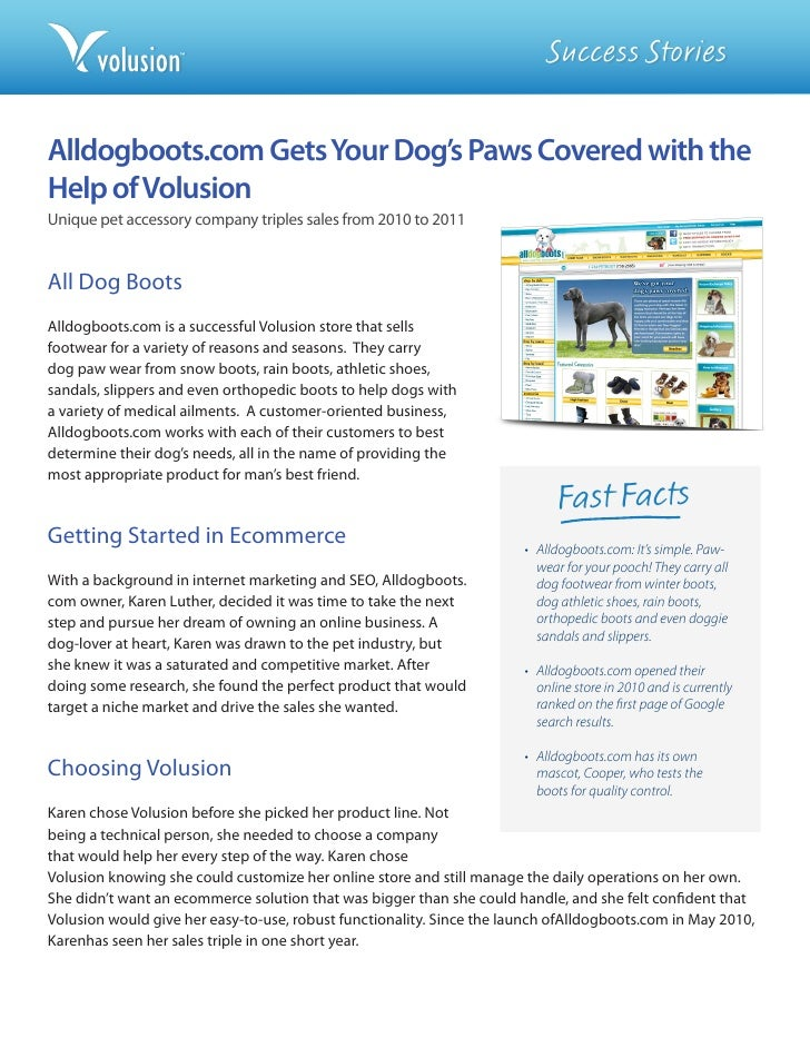 Success StoriesAlldogboots.com Gets Your Dog's Paws Covered with theHelp of VolusionUnique pet accessory company triples s...