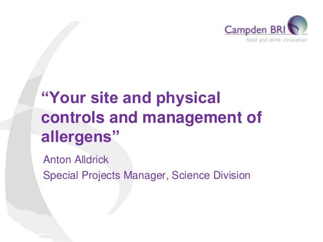 """""""Your site and physical controls and management of allergens"""" Anton Alldrick Special Projects Manager, Science Division"""