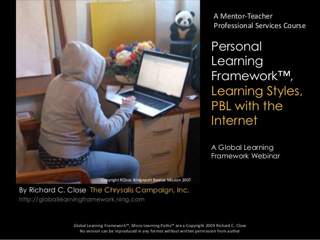 By Richard C. Close The Chrysalis Campaign, Inc. http://globallearningframework.ning.com Global Learning Framework™, Micro...