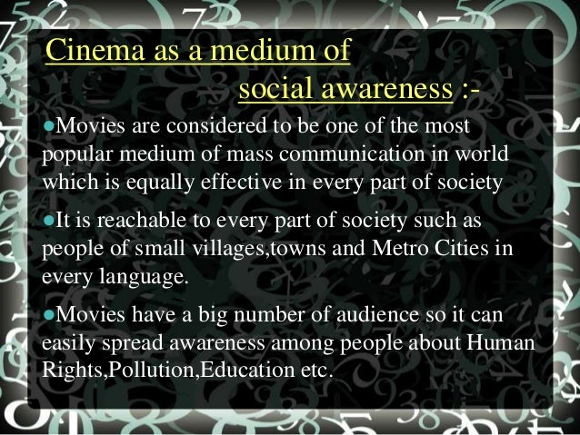 role of cinema in society An essay on the role of media  tv, cinemas and internet  it is true that media is playing an outstanding role in strengthening the society.