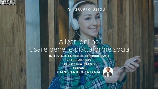 Alleati online Usare bene le piattaforme social INTERVENTO CONTRO IL CYBERBULLISMO 7 FEBBRAIO 2019 IIS ROSINA SALVO TRAPAN...