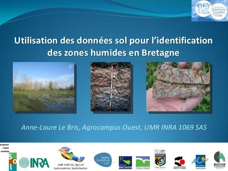 Utilisation des données sol pour l'identification         des zones humides en Bretagne Anne-Laure Le Bris, Agrocampus Oue...