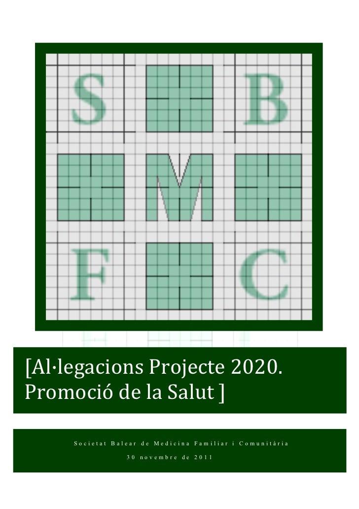 [Al·legacions Projecte 2020.  Promoció de la Salut ]        Societat Balear de Medicina Familiar i Comun...