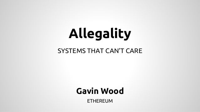 Allegality  SYSTEMS THAT CAN'T CARE  Gavin Wood  ETHEREUM