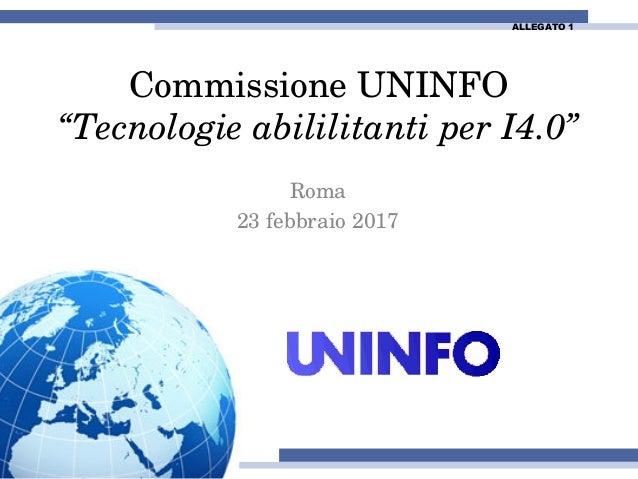 """Commissione UNINFO """"Tecnologie abililitanti per I4.0"""" Roma 23 febbraio 2017 ALLEGATO 1"""