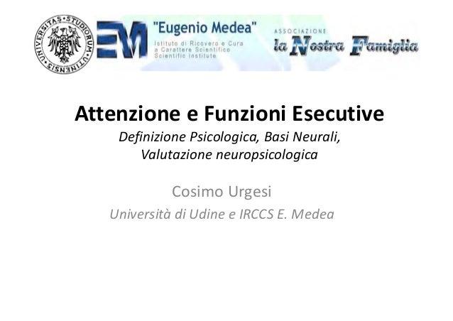 AttenzioneeFunzioniEsecutive DefinizionePsicologica,BasiNeurali, Valutazioneneuropsicologica CosimoUrgesi Universi...