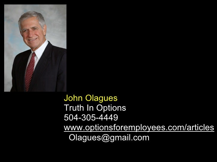 John Olagues Truth In Options 504-305-4449  www.optionsforemployees.com/articles   [email_address]    ...